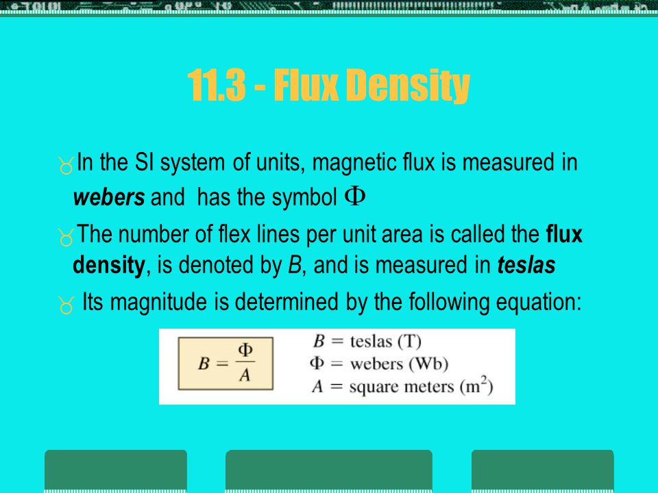 11.3 - Flux Density In the SI system of units, magnetic flux is measured in webers and has the symbol 