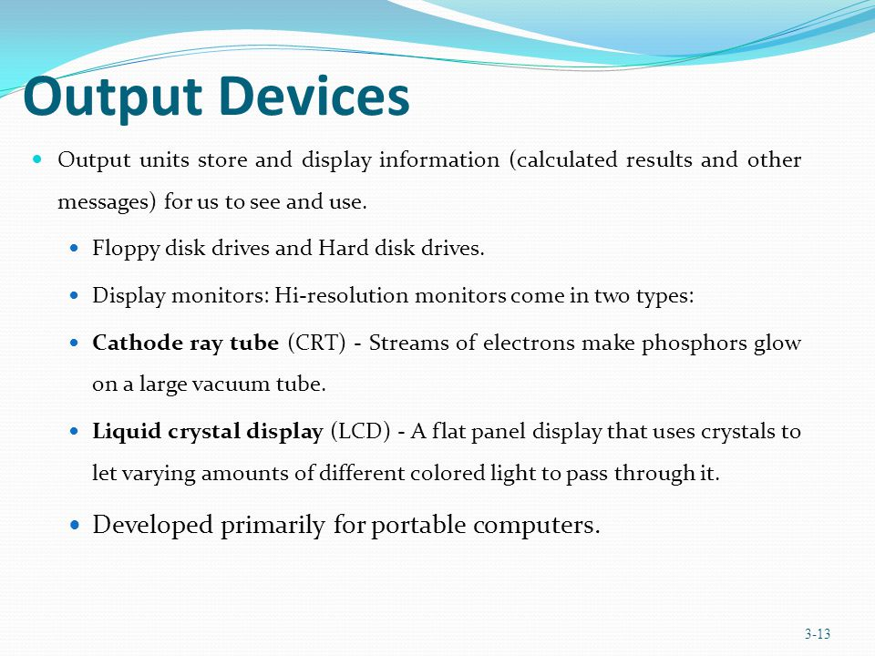 Output Devices Developed primarily for portable computers.