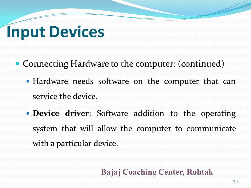 Input Devices Connecting Hardware to the computer: (continued)