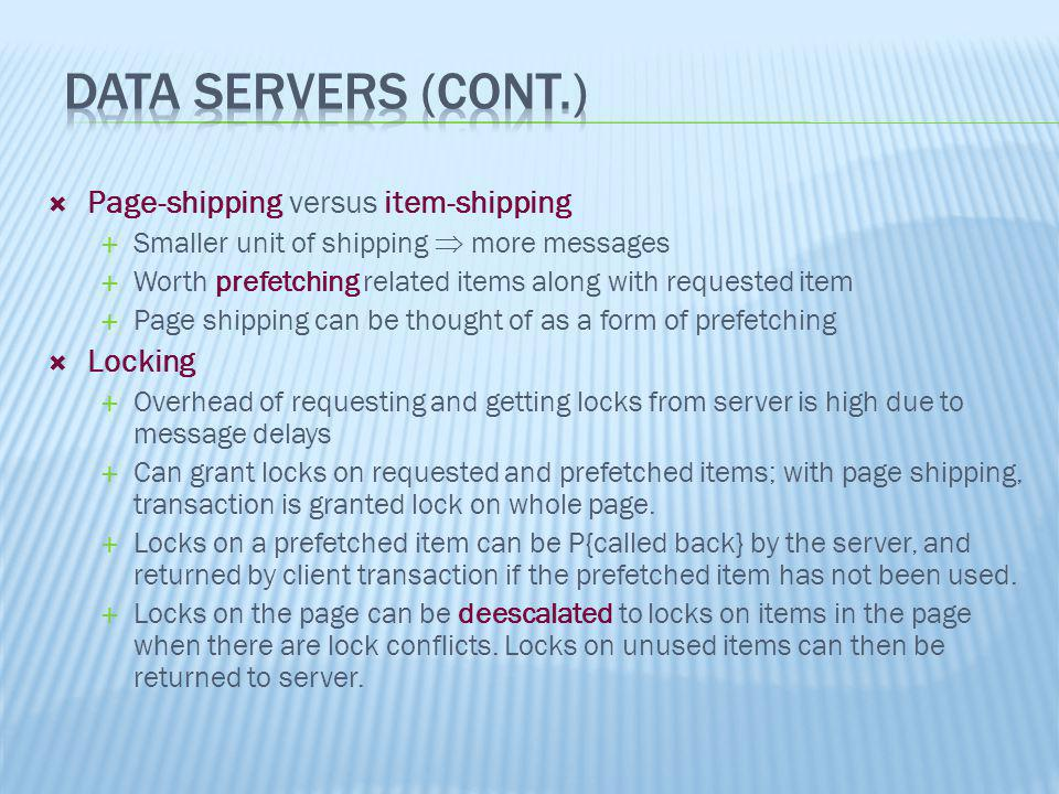 Data Servers (Cont.) Page-shipping versus item-shipping Locking