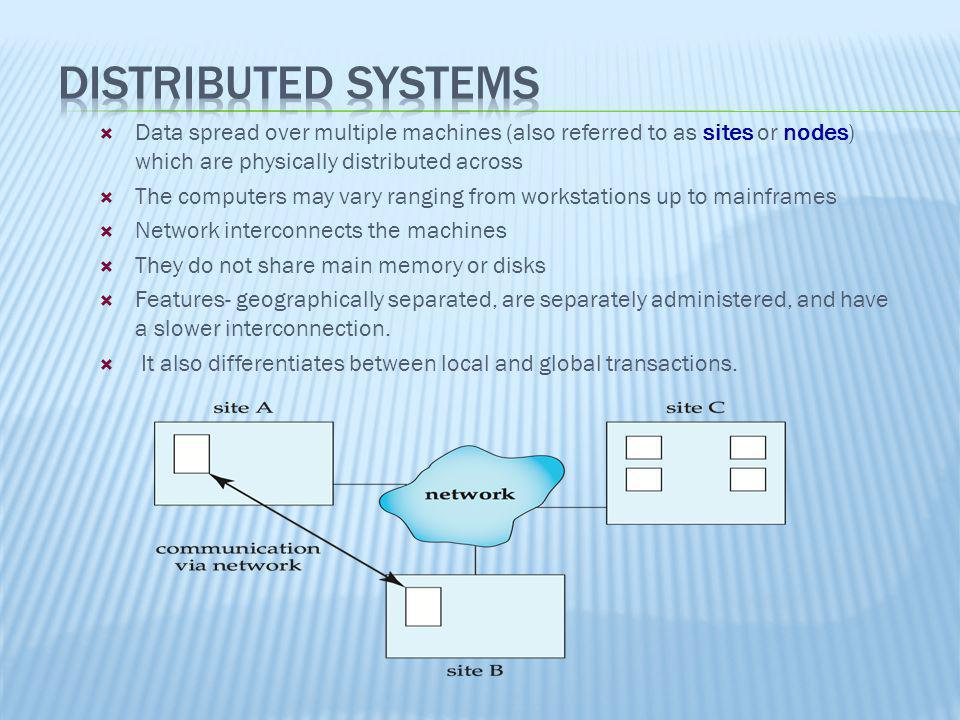 Distributed Systems Data spread over multiple machines (also referred to as sites or nodes) which are physically distributed across.