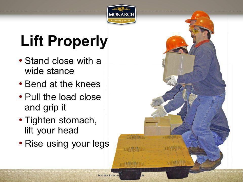 Lift Properly Stand close with a wide stance Bend at the knees