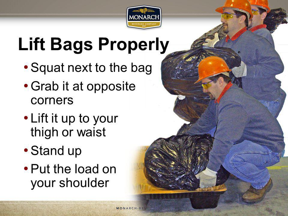 Lift Bags Properly Squat next to the bag Grab it at opposite corners