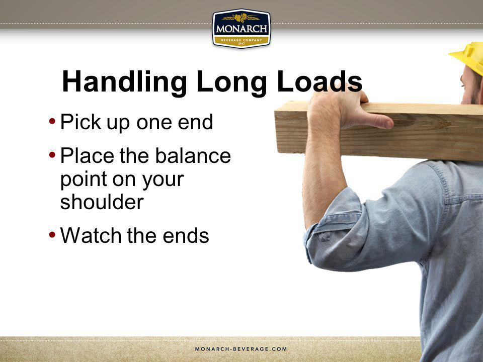 Handling Long Loads Pick up one end