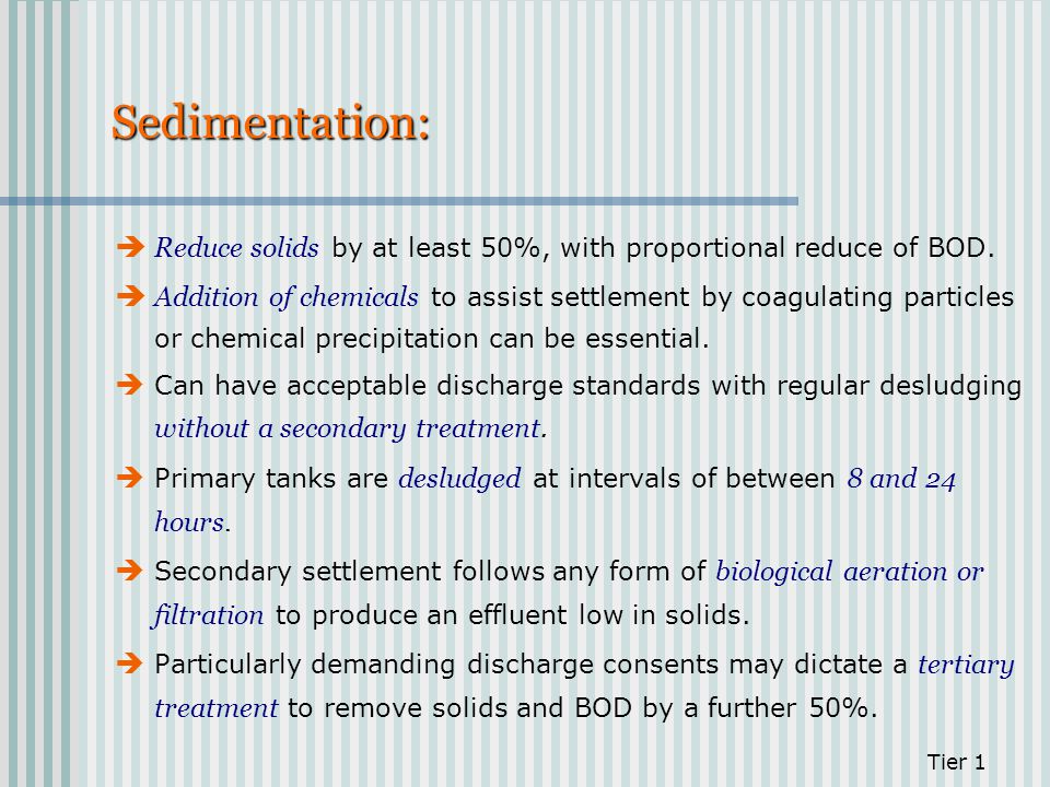 Sedimentation: Reduce solids by at least 50%, with proportional reduce of BOD.