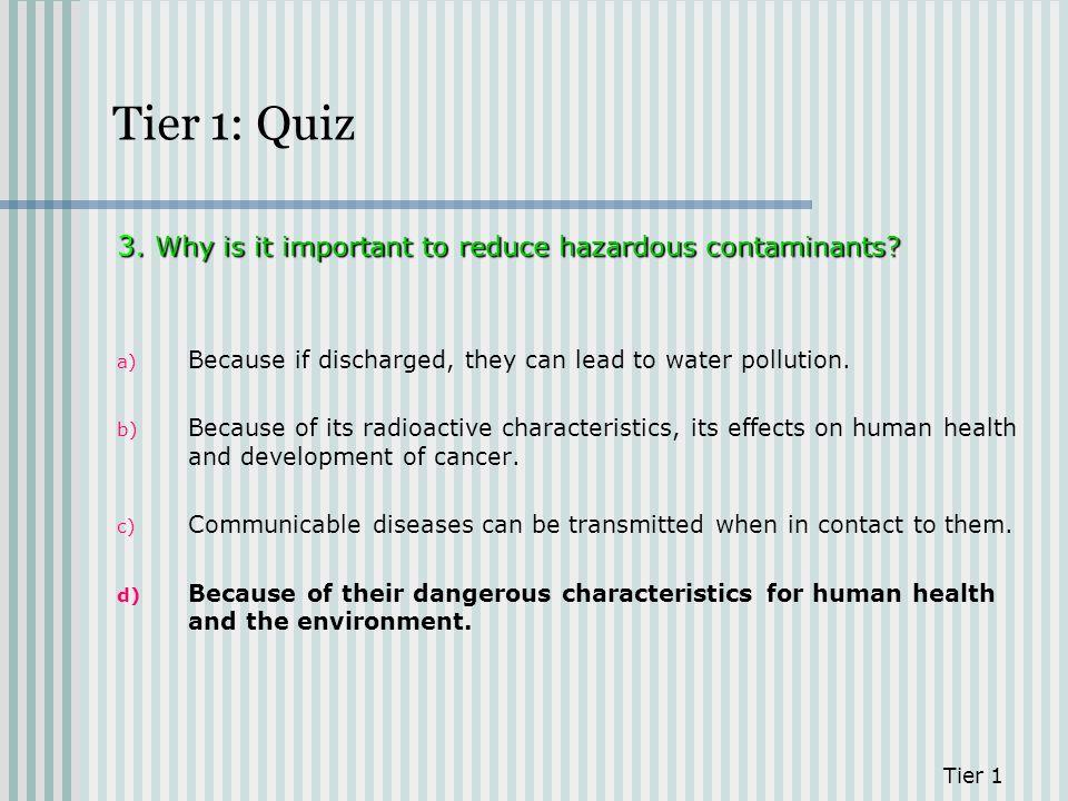 Tier 1: Quiz 3. Why is it important to reduce hazardous contaminants