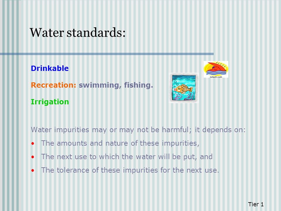 Water standards: Drinkable Recreation: swimming, fishing. Irrigation
