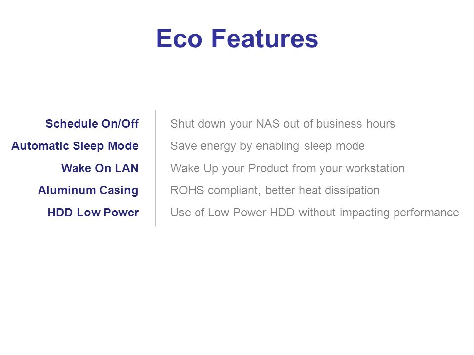 Eco Features Schedule On/Off Automatic Sleep Mode Wake On LAN