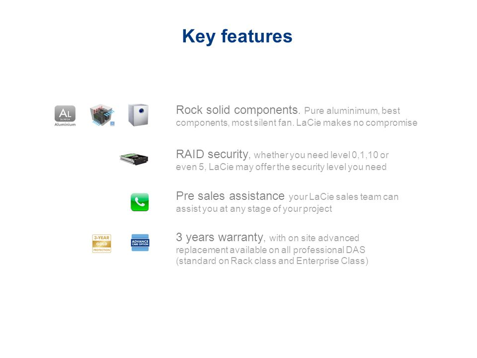 Key features Rock solid components. Pure aluminimum, best components, most silent fan. LaCie makes no compromise.