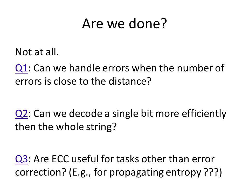Are we done Not at all. Q1: Can we handle errors when the number of errors is close to the distance