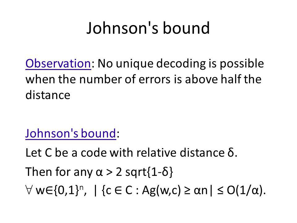 Johnson s bound Observation: No unique decoding is possible when the number of errors is above half the distance.