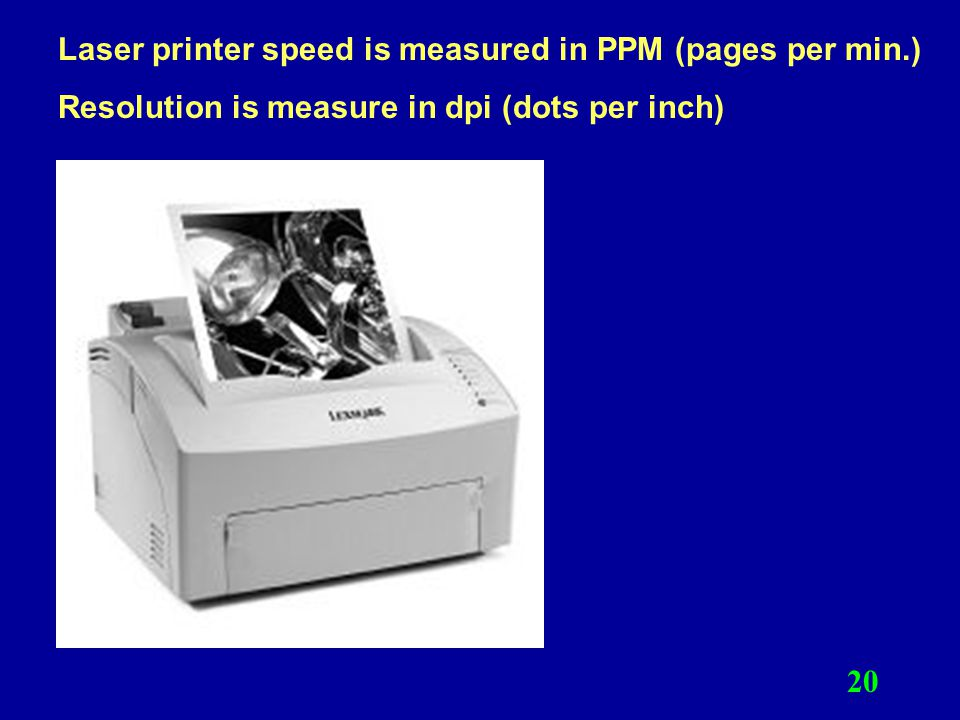 Laser printer speed is measured in PPM (pages per min.)