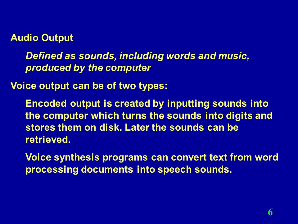 Audio Output Defined as sounds, including words and music, produced by the computer. Voice output can be of two types: