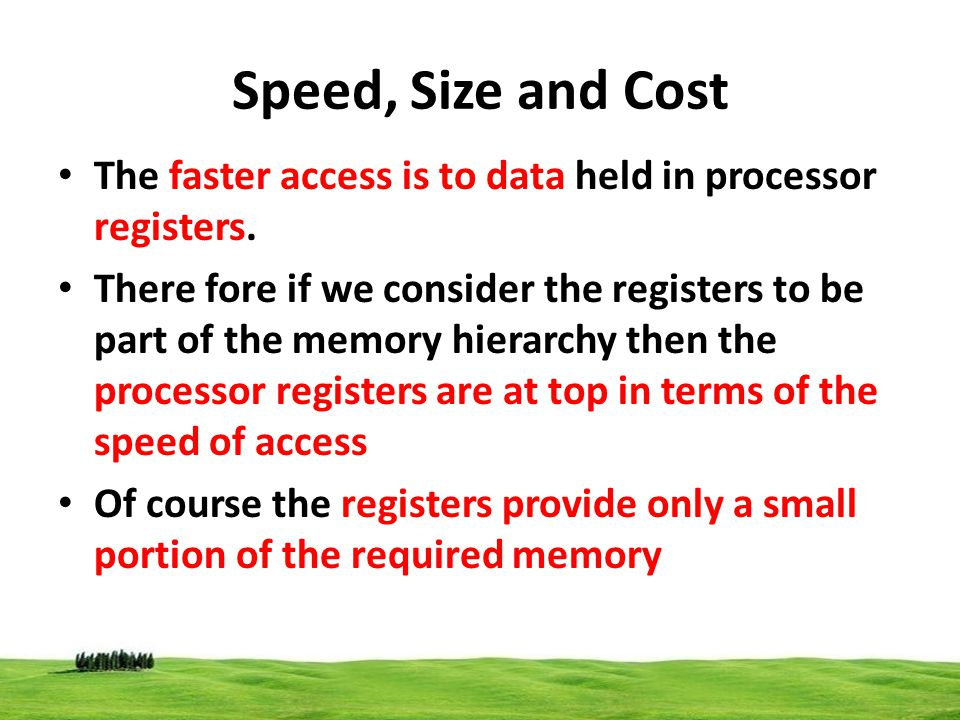 Speed, Size and Cost The faster access is to data held in processor registers.