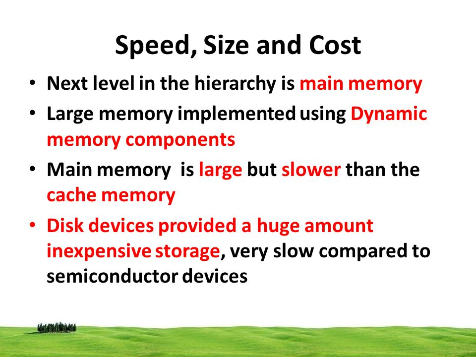 Speed, Size and Cost Next level in the hierarchy is main memory