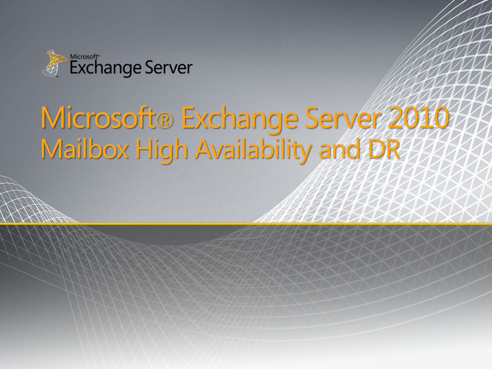 Microsoft® Exchange Server 2010 Mailbox High Availability and DR