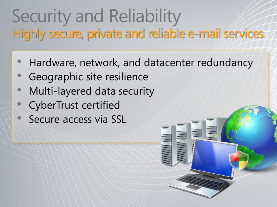 Security and Reliability Highly secure, private and reliable e-mail services