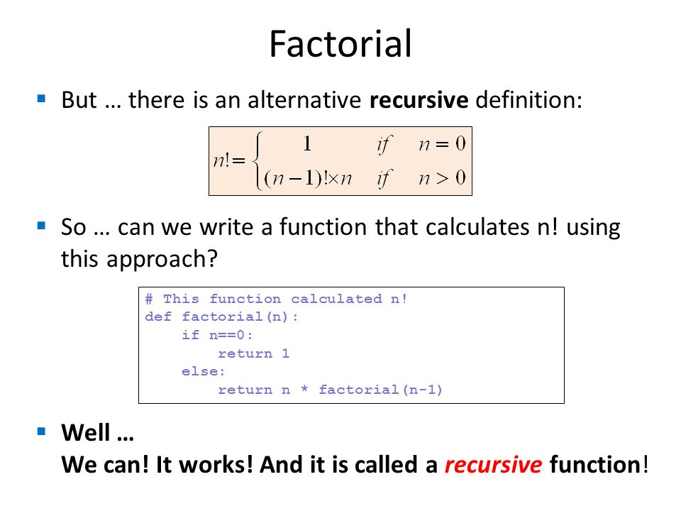 Factorial But … there is an alternative recursive definition: