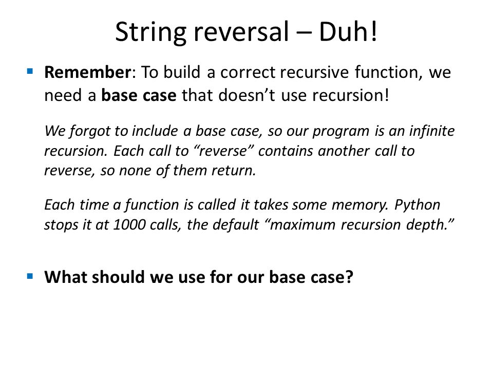 String reversal – Duh! Remember: To build a correct recursive function, we need a base case that doesn't use recursion!