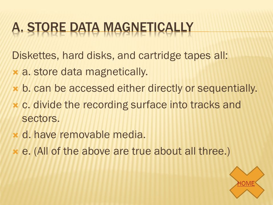 a. Store data magnetically