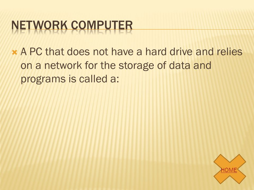 Network computer A PC that does not have a hard drive and relies on a network for the storage of data and programs is called a: