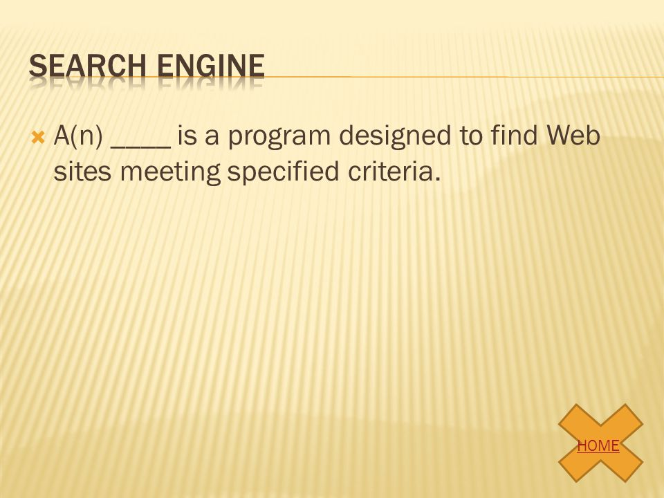 Search engine A(n) ____ is a program designed to find Web sites meeting specified criteria. HOME