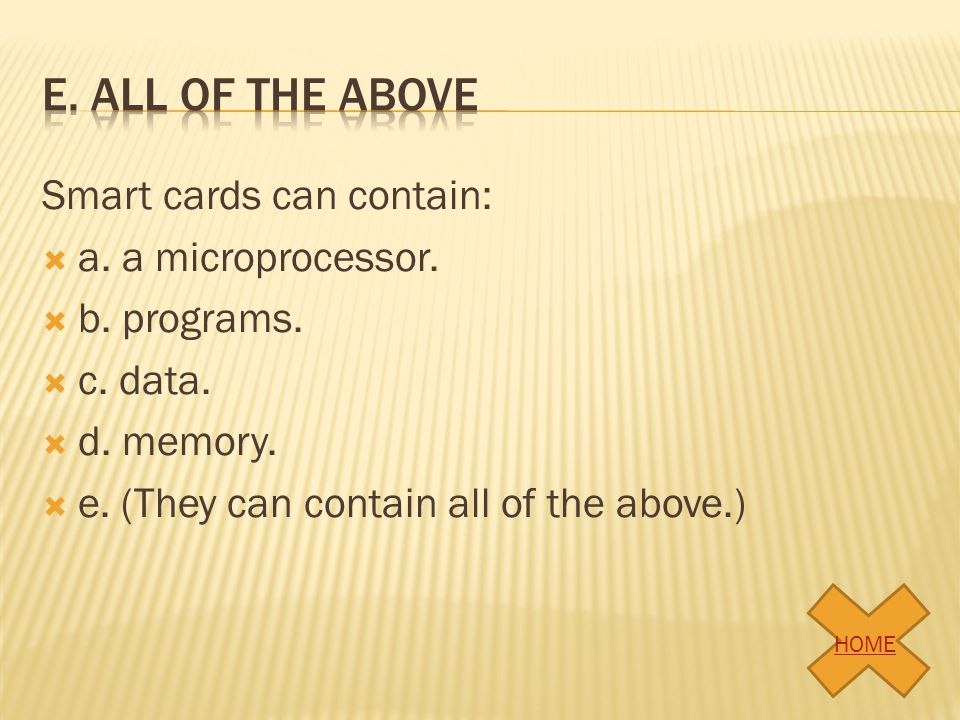 e. All of the above Smart cards can contain: a. a microprocessor.