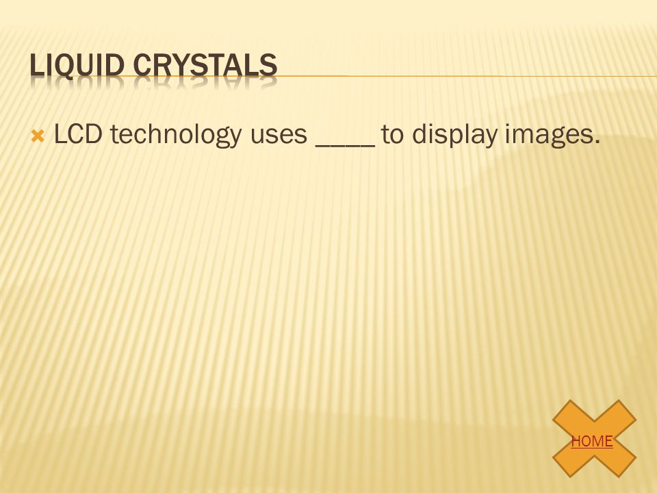 Liquid crystals LCD technology uses ____ to display images. HOME