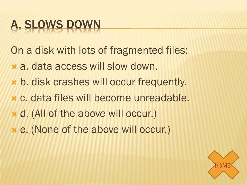 A. Slows down On a disk with lots of fragmented files: