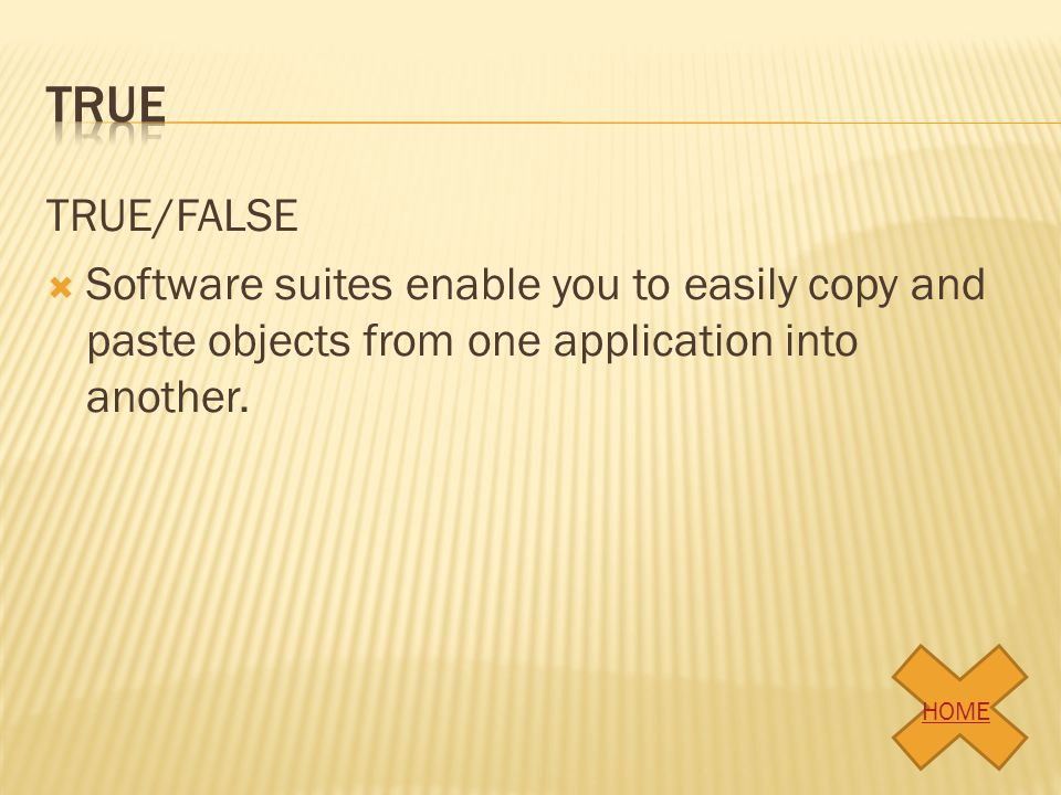 true TRUE/FALSE. Software suites enable you to easily copy and paste objects from one application into another.