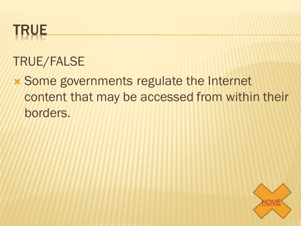true TRUE/FALSE. Some governments regulate the Internet content that may be accessed from within their borders.