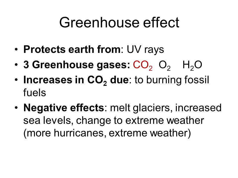 Greenhouse effect Protects earth from: UV rays