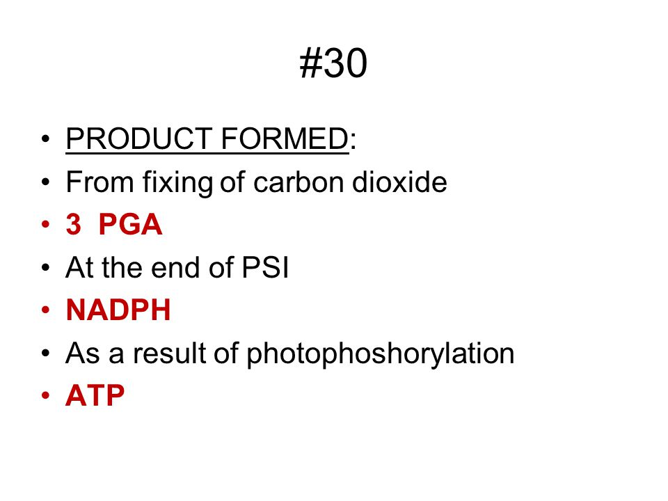 #30 PRODUCT FORMED: From fixing of carbon dioxide 3 PGA