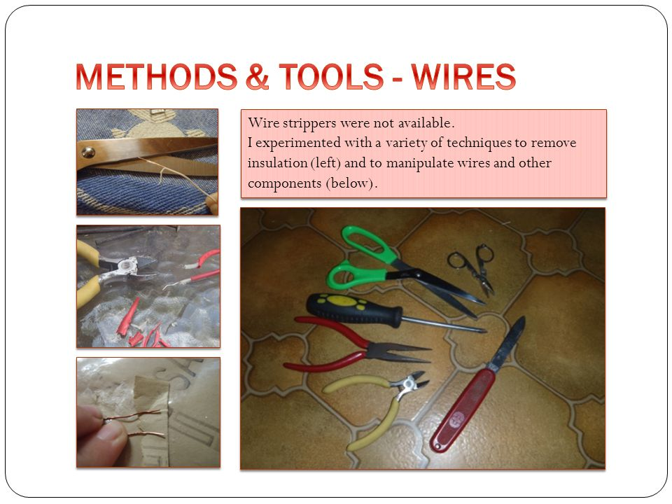 METHODS & TOOLS - WIRES Wire strippers were not available.