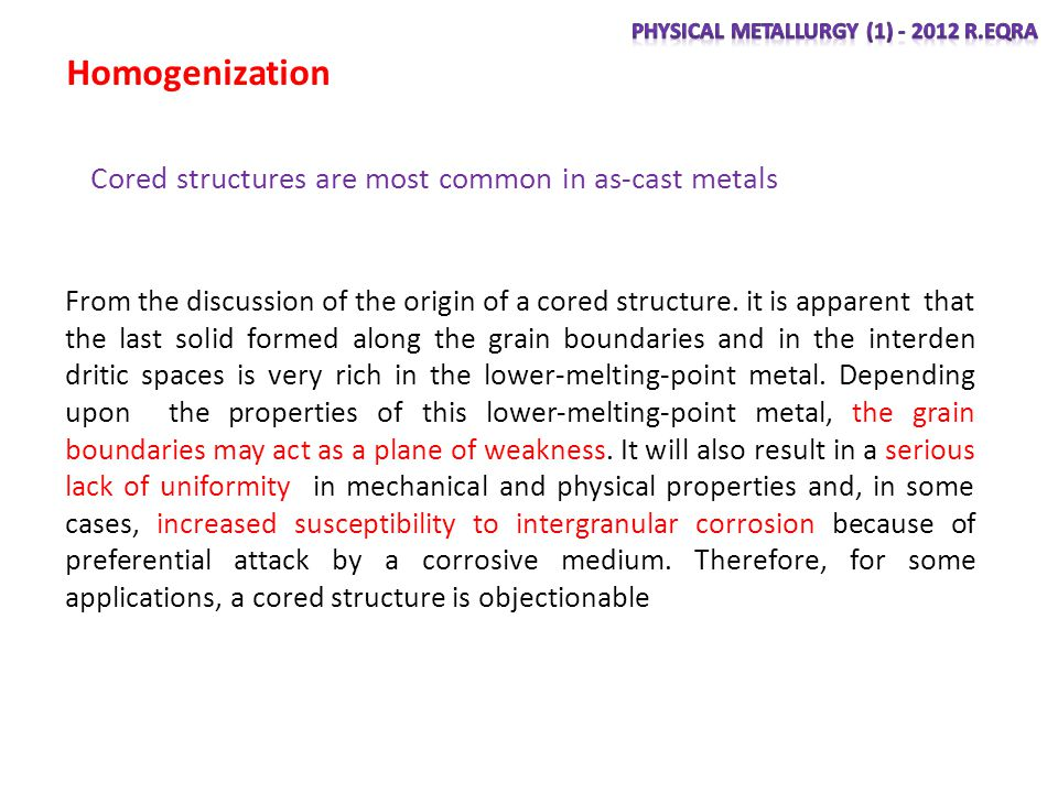Homogenization Cored structures are most common in as-cast metals