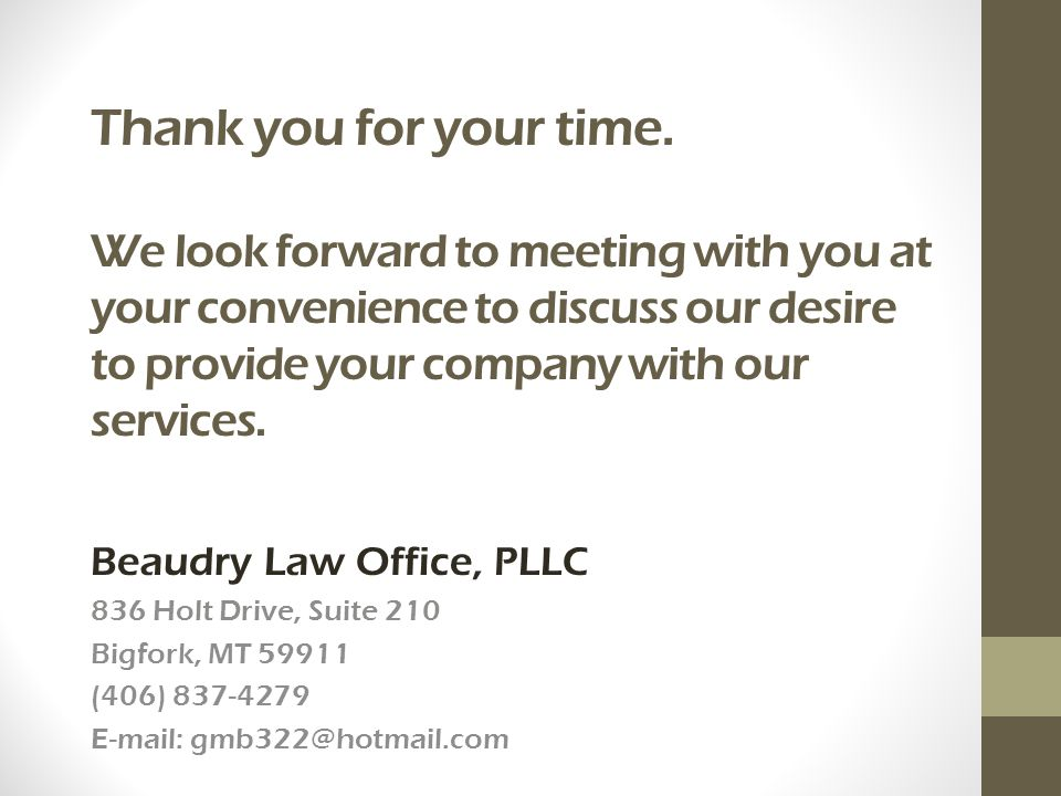 Thank you for your time. We look forward to meeting with you at your convenience to discuss our desire to provide your company with our services.