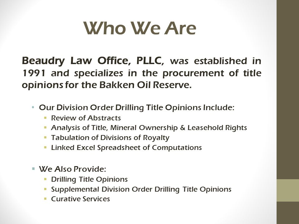 Who We Are Beaudry Law Office, PLLC, was established in 1991 and specializes in the procurement of title opinions for the Bakken Oil Reserve.