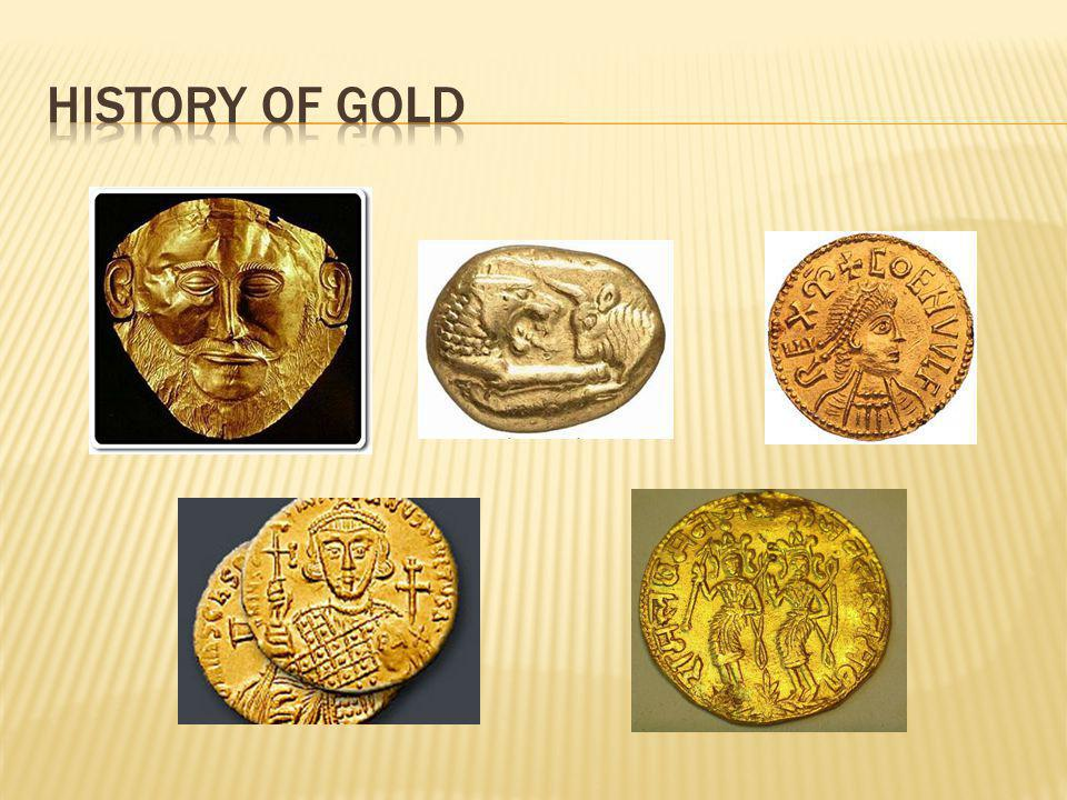 History of gold http://www.gold.org/about_gold/story_of_gold/heritage/