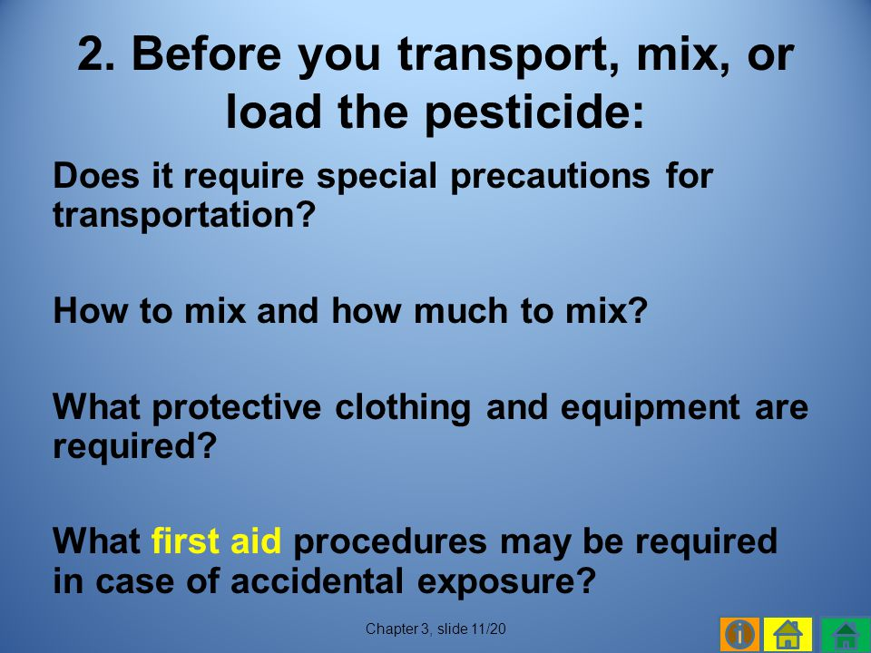 2. Before you transport, mix, or load the pesticide: