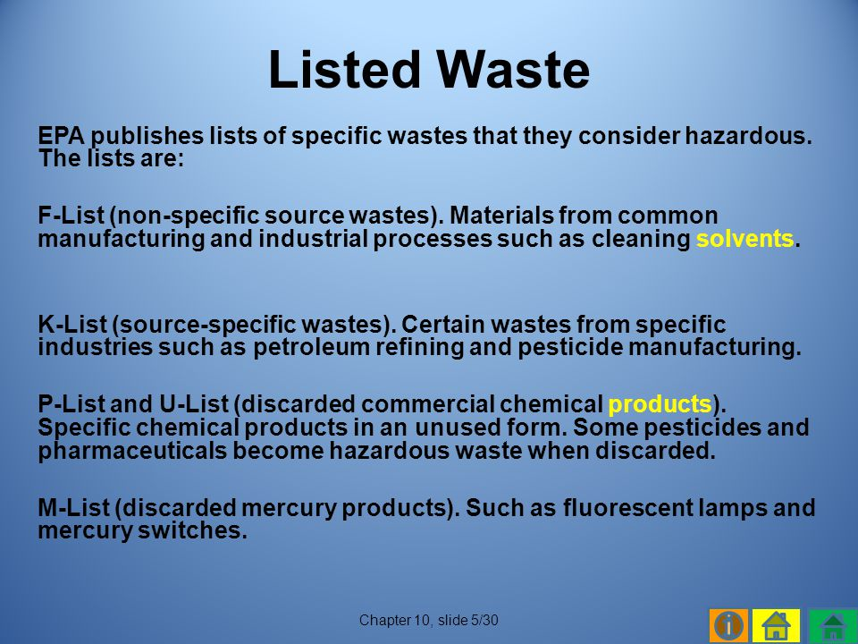 Listed Waste EPA publishes lists of specific wastes that they consider hazardous. The lists are: