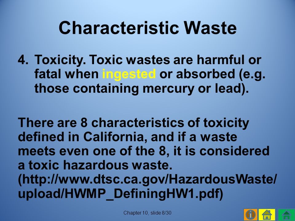 Characteristic Waste Toxicity. Toxic wastes are harmful or fatal when ingested or absorbed (e.g. those containing mercury or lead).