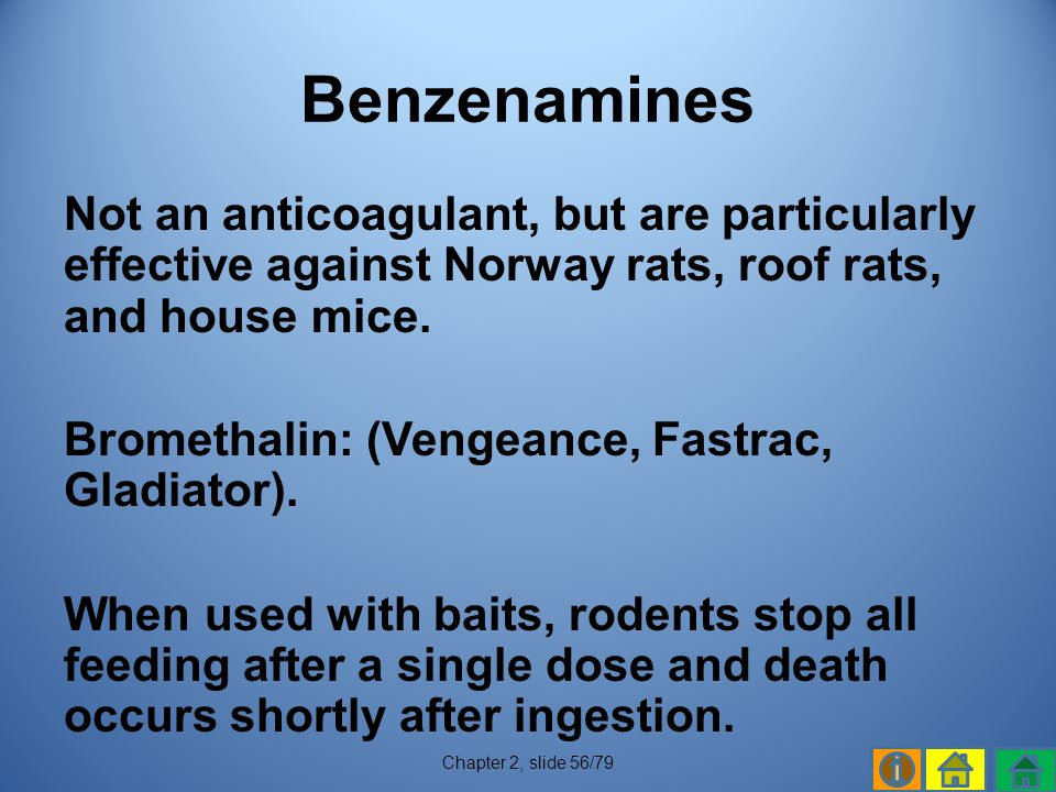 Benzenamines Not an anticoagulant, but are particularly effective against Norway rats, roof rats, and house mice.