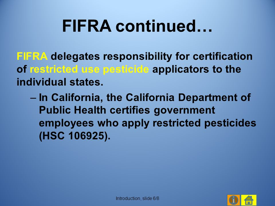 FIFRA continued… FIFRA delegates responsibility for certification of restricted use pesticide applicators to the individual states.