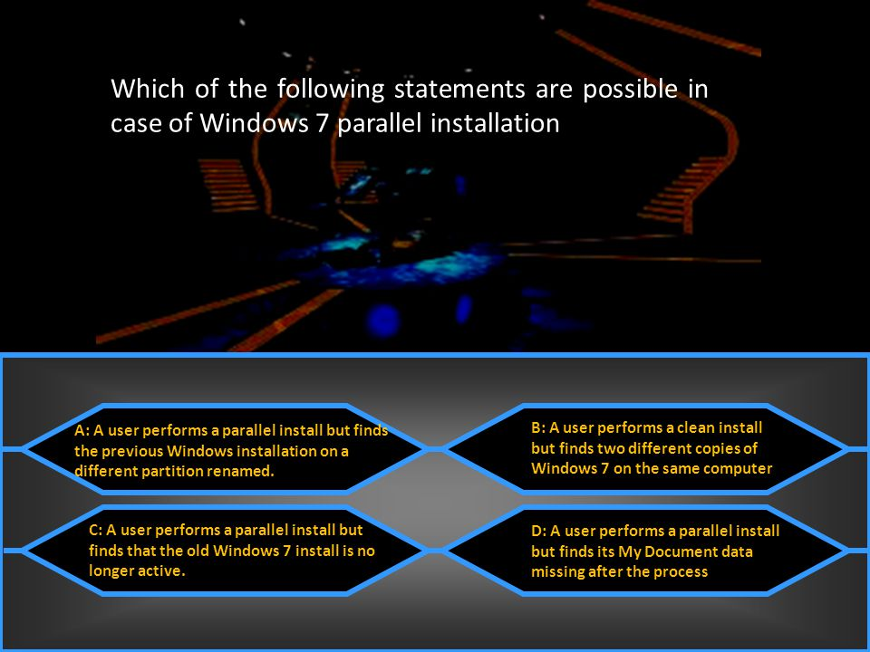 Which of the following statements are possible in case of Windows 7 parallel installation