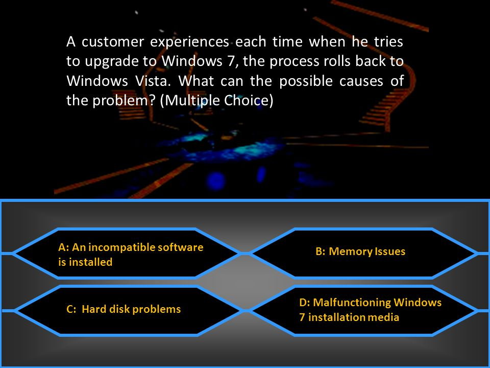 A customer experiences each time when he tries to upgrade to Windows 7, the process rolls back to Windows Vista. What can the possible causes of the problem (Multiple Choice)