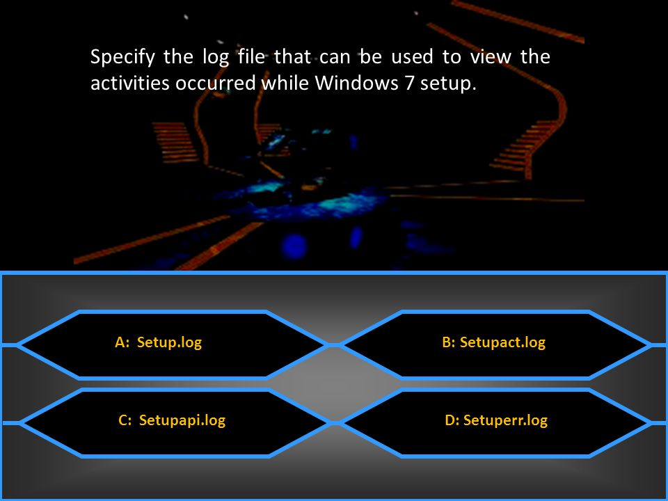 Specify the log file that can be used to view the activities occurred while Windows 7 setup.