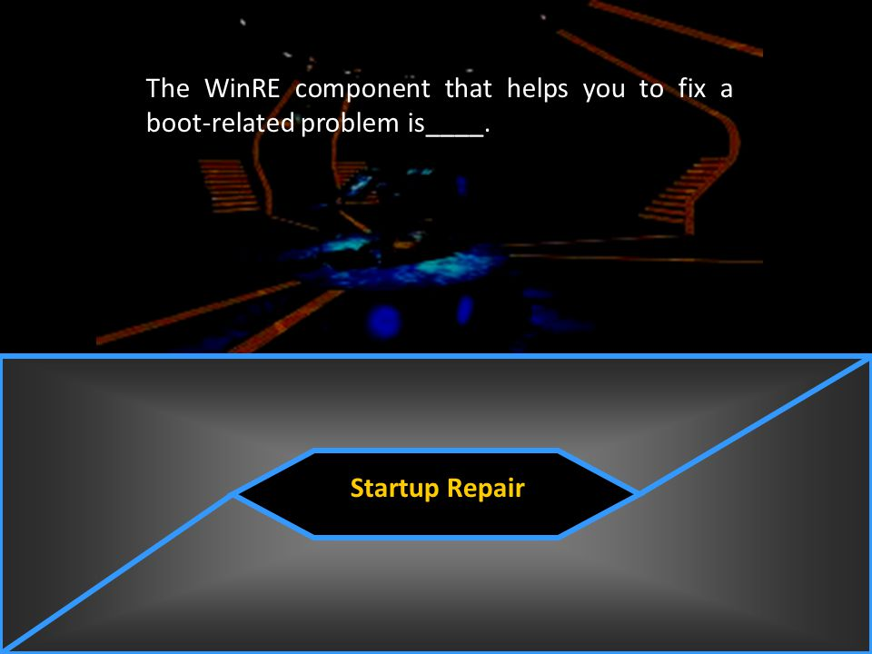 The WinRE component that helps you to fix a boot-related problem is____.