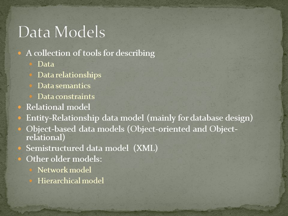 Data Models A collection of tools for describing Relational model
