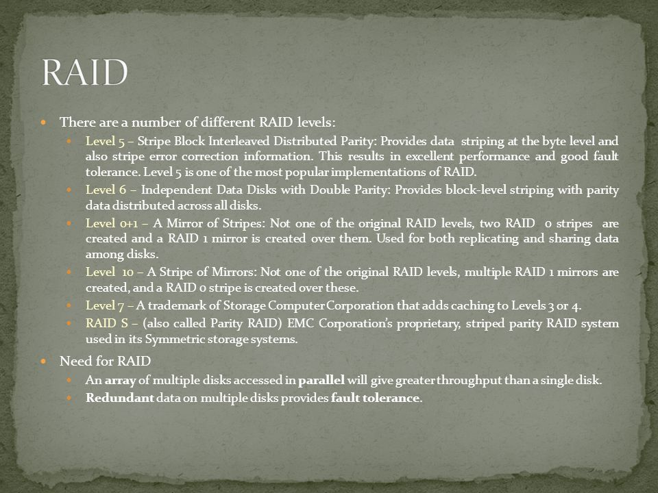 RAID There are a number of different RAID levels: Need for RAID