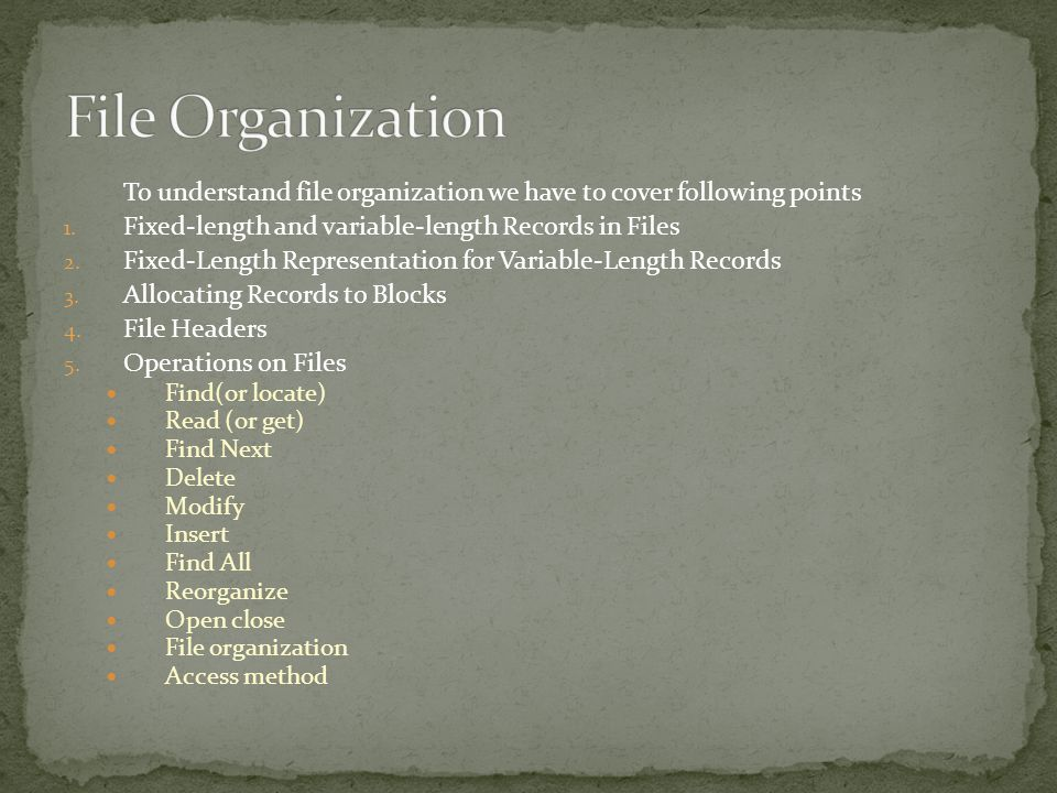 File Organization To understand file organization we have to cover following points. Fixed-length and variable-length Records in Files.